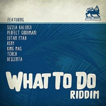 What To Do Riddim - Royal Order Music - 2017